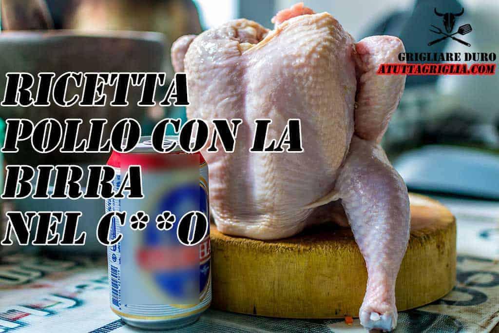 Pollo alla birra ? Beer can chicken, il pollo con la birra nel c**o