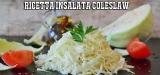 Insalata Coleslaw Ricetta – Consigli per una perfetta ricetta Coleslaw Salad