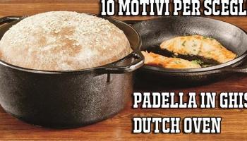 Pentole in ghisa e Dutch Oven 10 motivi per apprezzarli – Quando le Padelle in Ghisa aprono nuove frontiere del gusto
