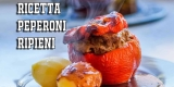 Ricetta Peperoni Ripieni | Che siano chini o mbuttunati l'importante è che siano gordi